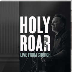 Holy Roar - Live From Church