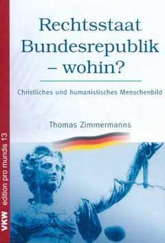 Rechtsstaat Bundesrepublik - wohin?