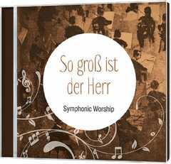 CD: So groß ist der Herr - Symphonic Worship